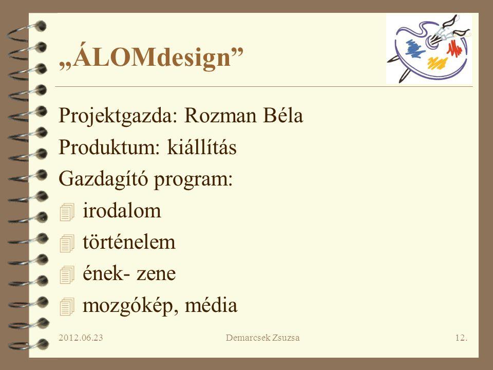 """""""ÁLOMdesign Projektgazda: Rozman Béla Produktum: kiállítás"""
