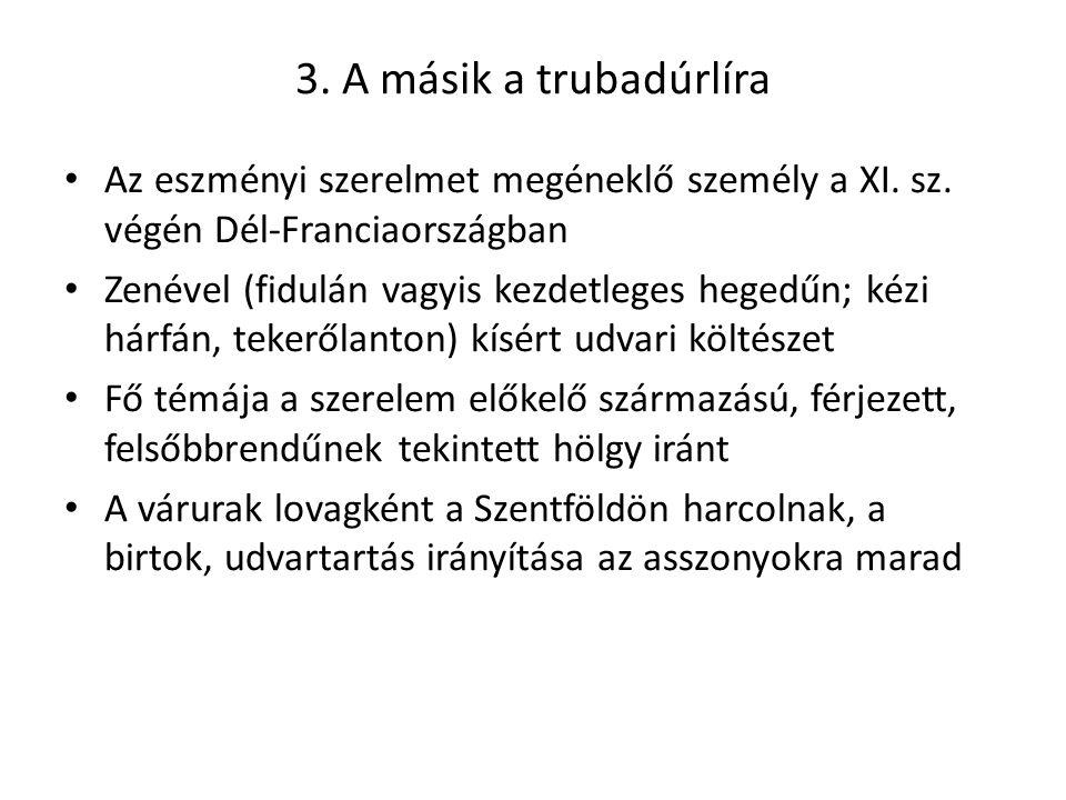 3. A másik a trubadúrlíra Az eszményi szerelmet megéneklő személy a XI. sz. végén Dél-Franciaországban.