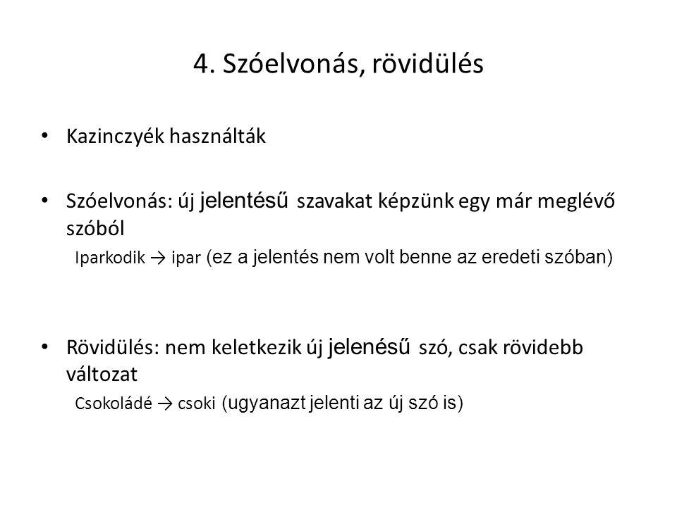 4. Szóelvonás, rövidülés Kazinczyék használták