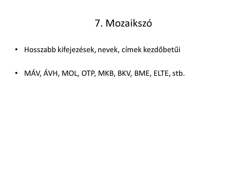 7. Mozaikszó Hosszabb kifejezések, nevek, címek kezdőbetűi