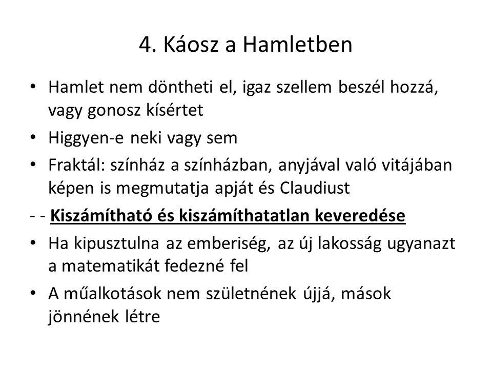 4. Káosz a Hamletben Hamlet nem döntheti el, igaz szellem beszél hozzá, vagy gonosz kísértet. Higgyen-e neki vagy sem.