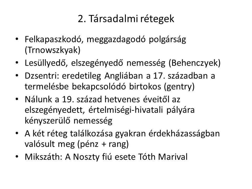 2. Társadalmi rétegek Felkapaszkodó, meggazdagodó polgárság (Trnowszkyak) Lesüllyedő, elszegényedő nemesség (Behenczyek)