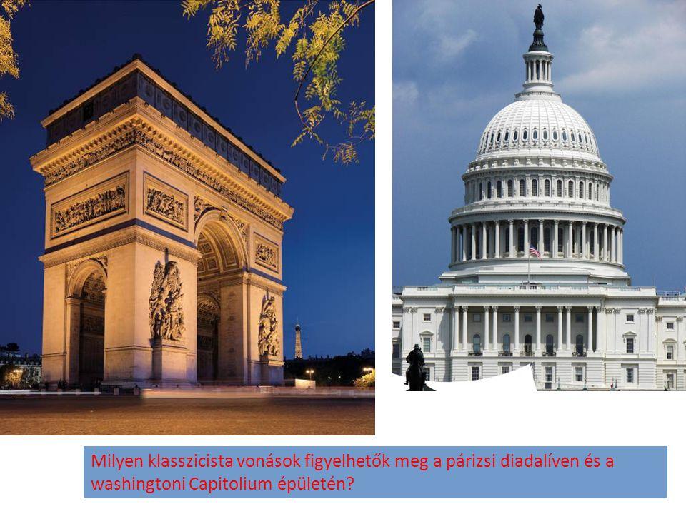 Milyen klasszicista vonások figyelhetők meg a párizsi diadalíven és a washingtoni Capitolium épületén