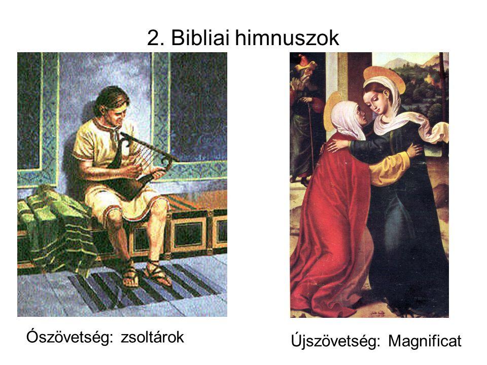 2. Bibliai himnuszok Ószövetség: zsoltárok Újszövetség: Magnificat