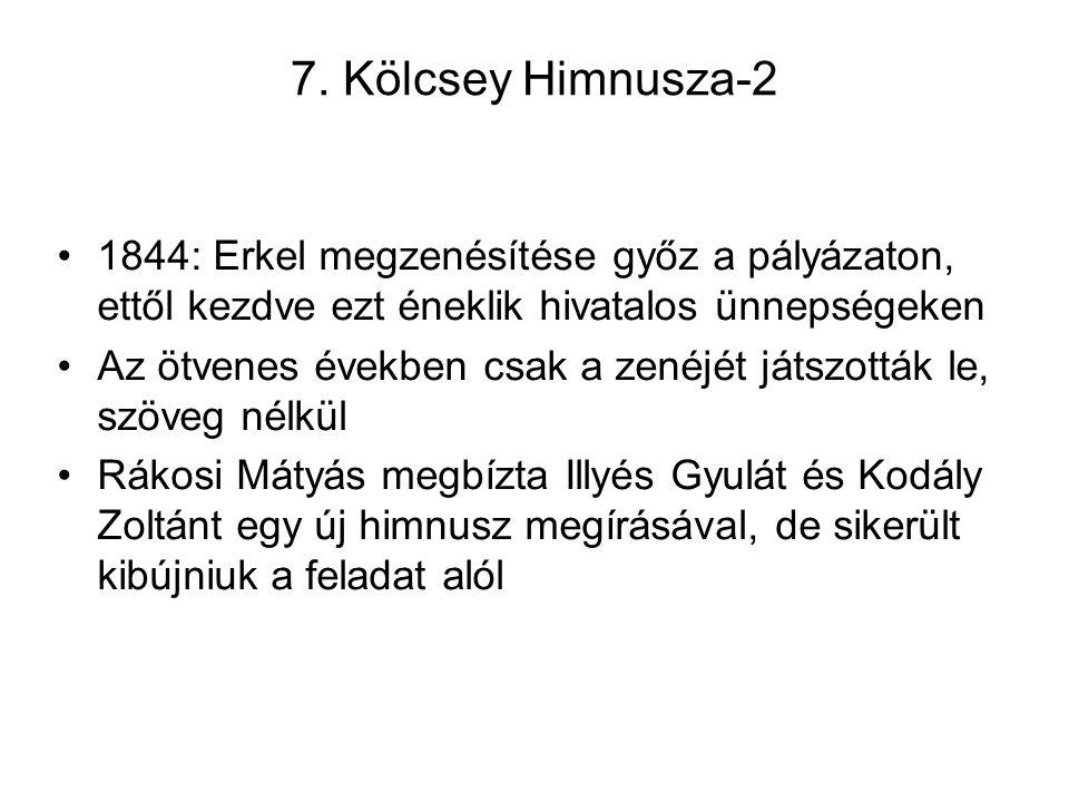 7. Kölcsey Himnusza-2 1844: Erkel megzenésítése győz a pályázaton, ettől kezdve ezt éneklik hivatalos ünnepségeken.