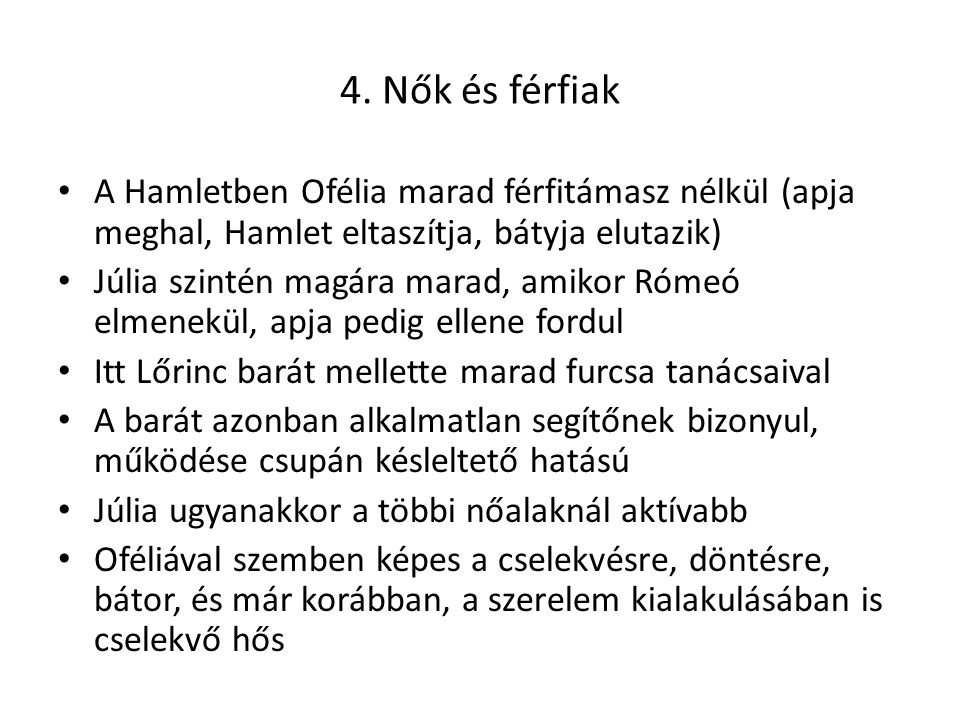 4. Nők és férfiak A Hamletben Ofélia marad férfitámasz nélkül (apja meghal, Hamlet eltaszítja, bátyja elutazik)