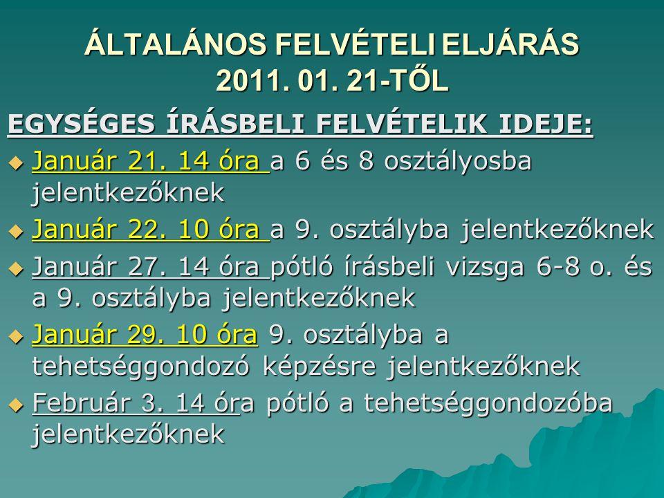 ÁLTALÁNOS FELVÉTELI ELJÁRÁS 2011. 01. 21-TŐL