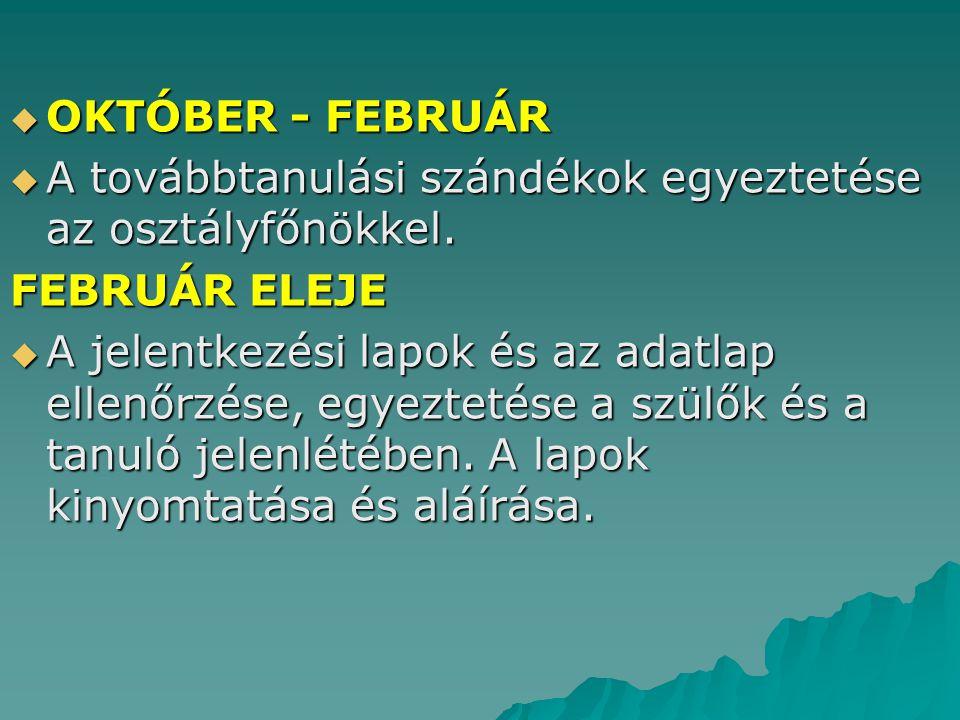 OKTÓBER - FEBRUÁR A továbbtanulási szándékok egyeztetése az osztályfőnökkel. FEBRUÁR ELEJE.