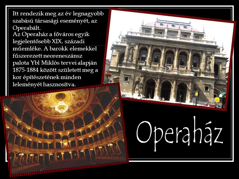 Itt rendezik meg az év legnagyobb szabású társasági eseményét, az Operabált.