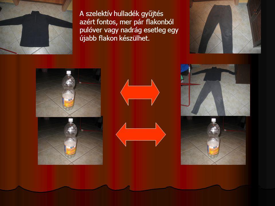 A szelektív hulladék gyűjtés azért fontos, mer pár flakonból pulóver vagy nadrág esetleg egy újabb flakon készülhet.
