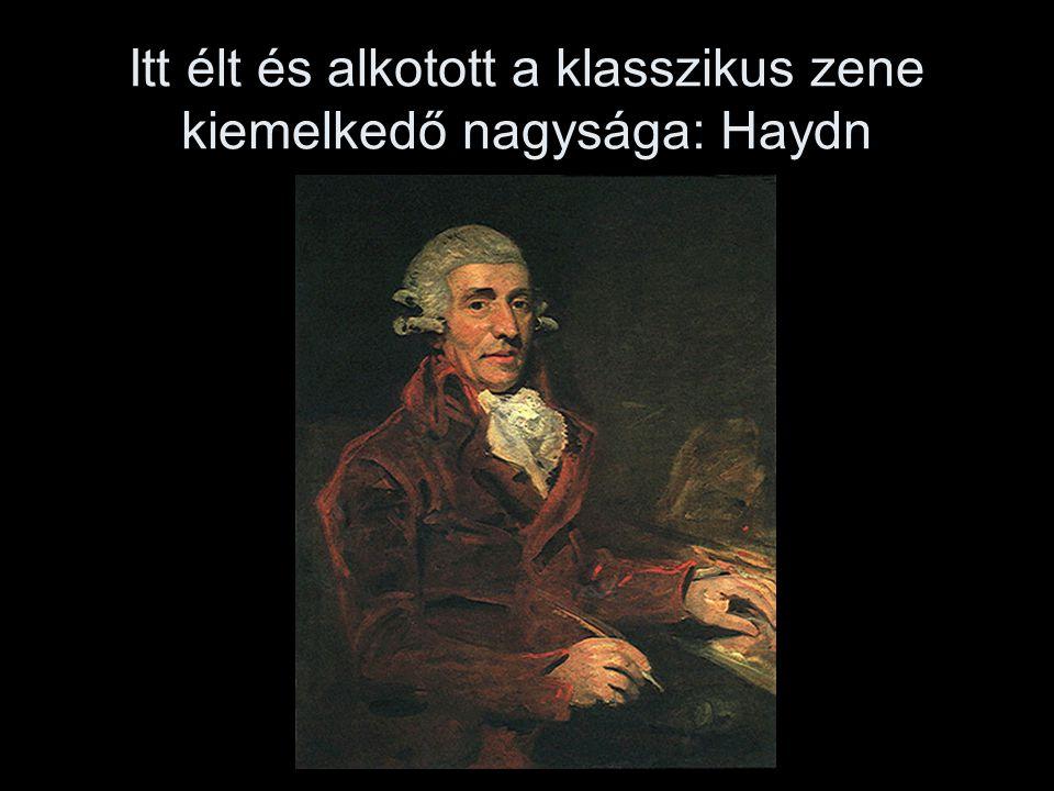Itt élt és alkotott a klasszikus zene kiemelkedő nagysága: Haydn