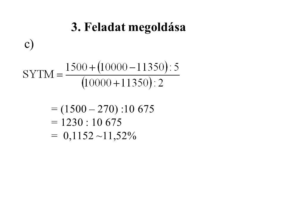 3. Feladat megoldása c) = 1230 : 10 675 = 0,1152 ~11,52%