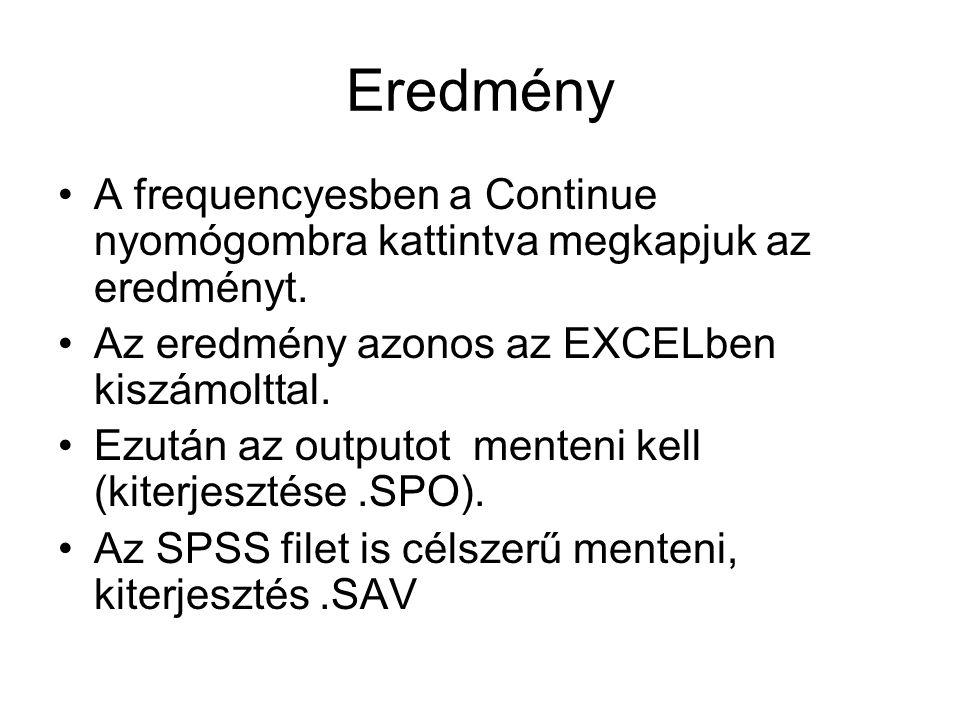 Eredmény A frequencyesben a Continue nyomógombra kattintva megkapjuk az eredményt. Az eredmény azonos az EXCELben kiszámolttal.