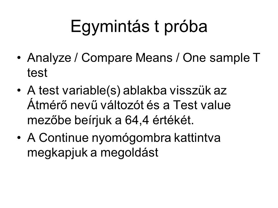 Egymintás t próba Analyze / Compare Means / One sample T test