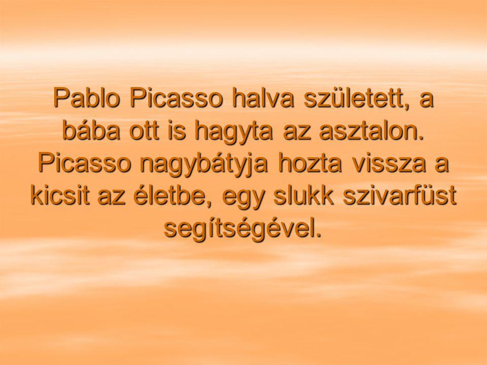 Pablo Picasso halva született, a bába ott is hagyta az asztalon
