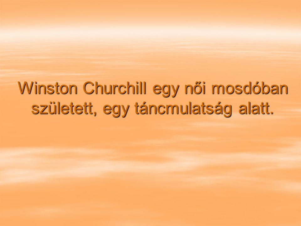 Winston Churchill egy női mosdóban született, egy táncmulatság alatt.