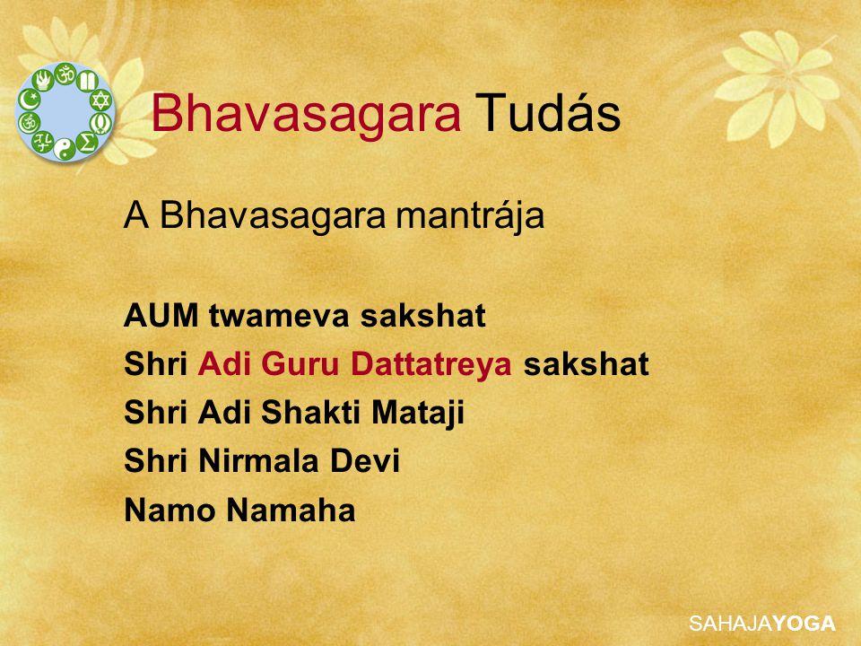 Bhavasagara Tudás A Bhavasagara mantrája AUM twameva sakshat
