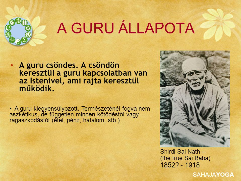 A GURU ÁLLAPOTA Shirdi Sai Nath – (the true Sai Baba) 1852 - 1918.