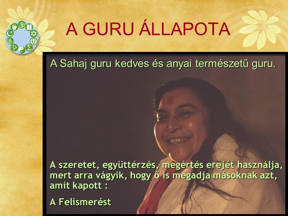 A GURU ÁLLAPOTA A Sahaj guru kedves és anyai természetű guru.