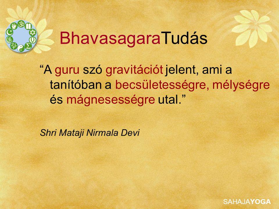BhavasagaraTudás A guru szó gravitációt jelent, ami a tanítóban a becsületességre, mélységre és mágnesességre utal.