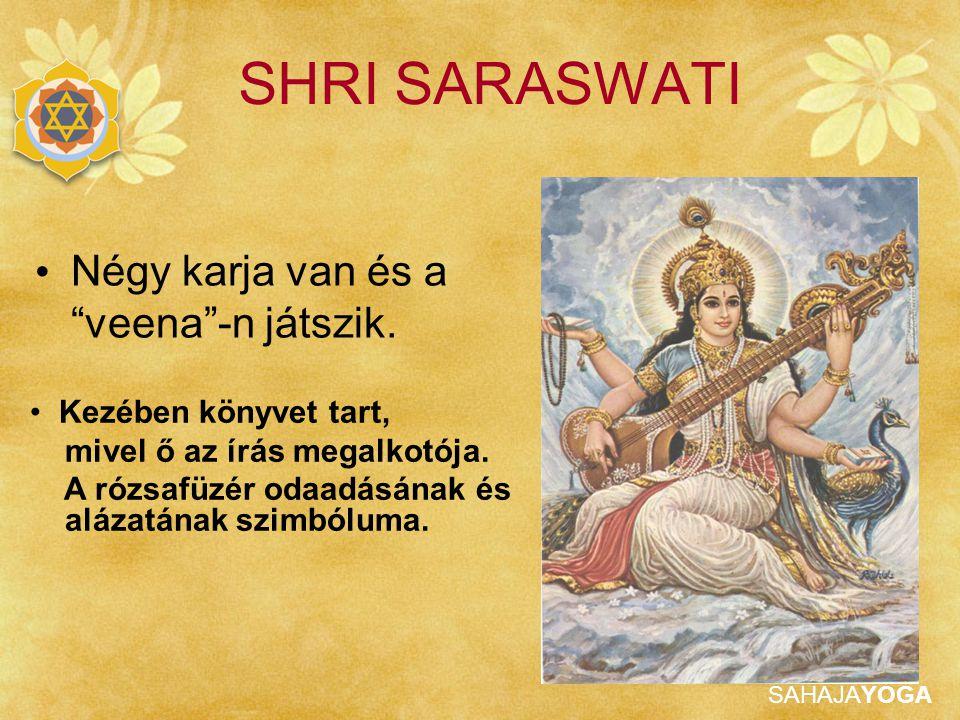 SHRI SARASWATI Négy karja van és a veena -n játszik.