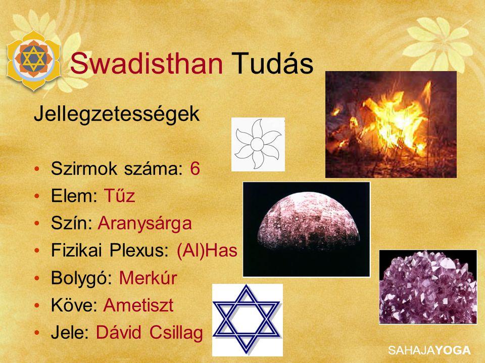Swadisthan Tudás Jellegzetességek Szirmok száma: 6 Elem: Tűz