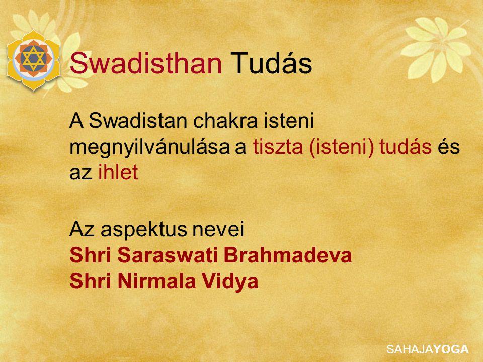 Swadisthan Tudás A Swadistan chakra isteni megnyilvánulása a tiszta (isteni) tudás és az ihlet. Az aspektus nevei.