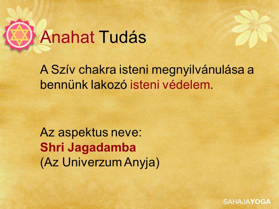 Anahat Tudás A Szív chakra isteni megnyilvánulása a bennünk lakozó isteni védelem. Az aspektus neve: