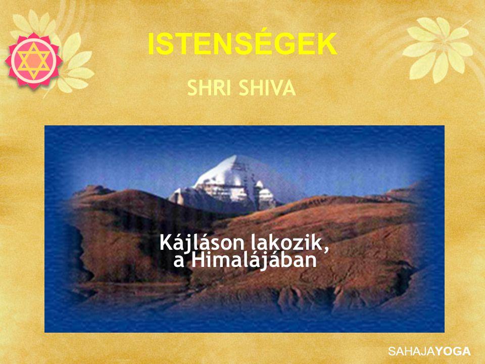 ISTENSÉGEK SHRI SHIVA Kájláson lakozik, a Himalájában