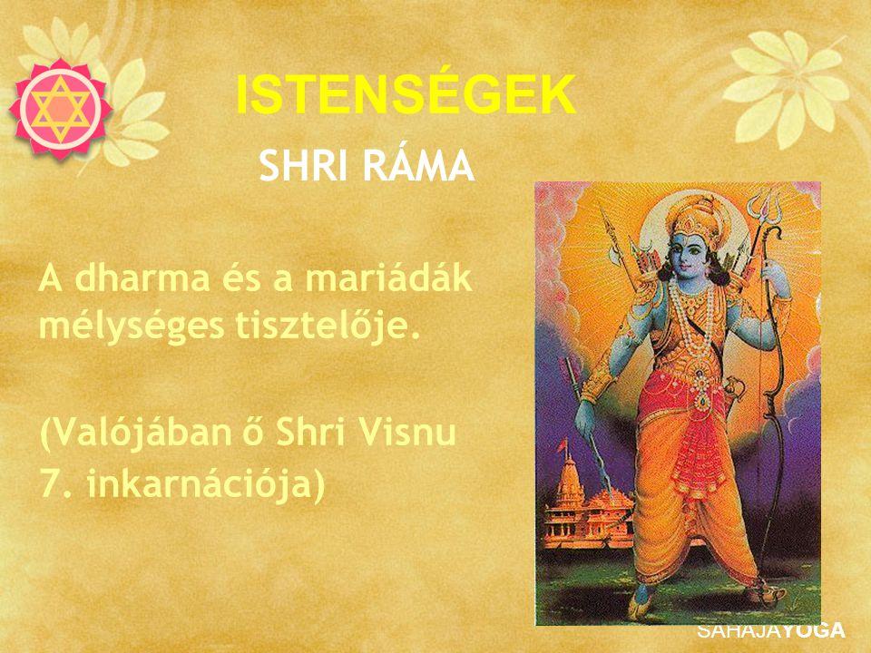 ISTENSÉGEK SHRI RÁMA A dharma és a mariádák mélységes tisztelője.