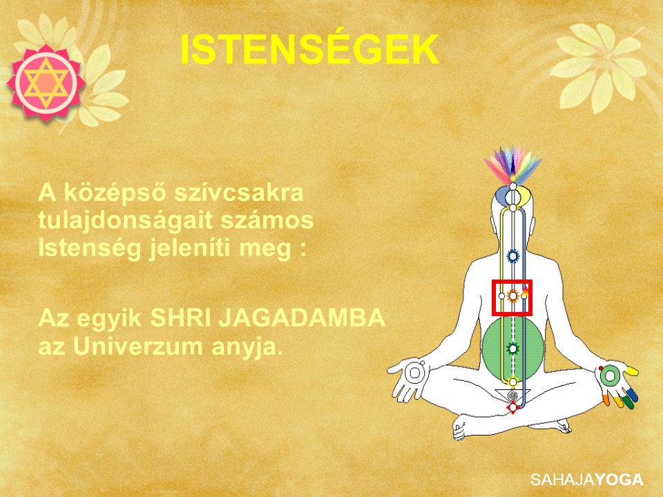 ISTENSÉGEK A középső szívcsakra tulajdonságait számos Istenség jeleníti meg : Az egyik SHRI JAGADAMBA az Univerzum anyja.
