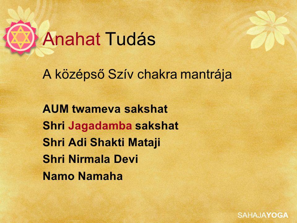 Anahat Tudás A középső Szív chakra mantrája AUM twameva sakshat