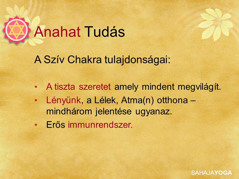 Anahat Tudás A Szív Chakra tulajdonságai: