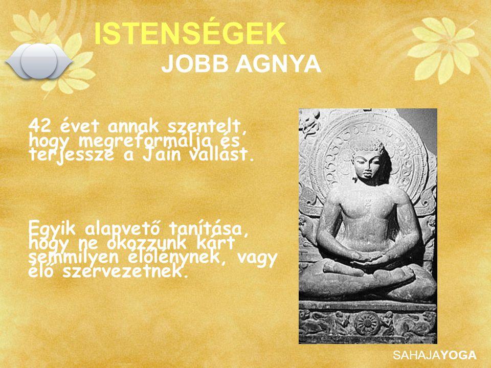 ISTENSÉGEK JOBB AGNYA. 42 évet annak szentelt, hogy megreformálja és terjessze a Jain vallást.