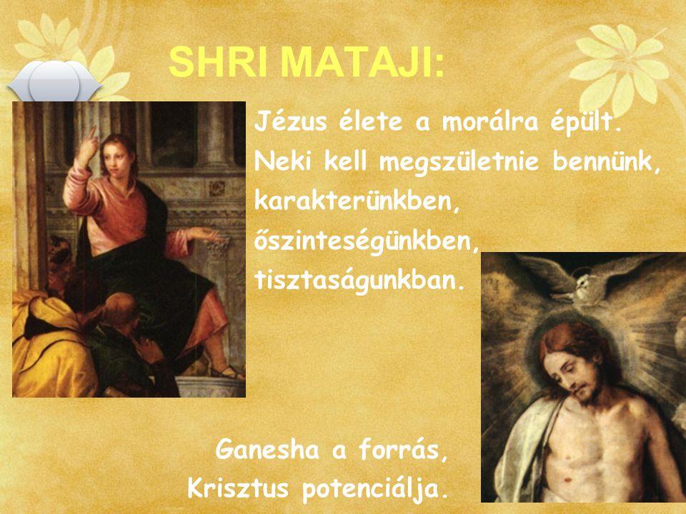 SHRI MATAJI: Jézus élete a morálra épült.