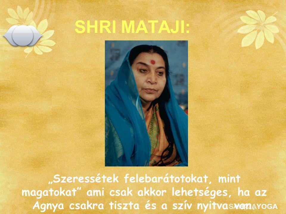 """SHRI MATAJI: """"Szeressétek felebarátotokat, mint magatokat ami csak akkor lehetséges, ha az Agnya csakra tiszta és a szív nyitva van."""