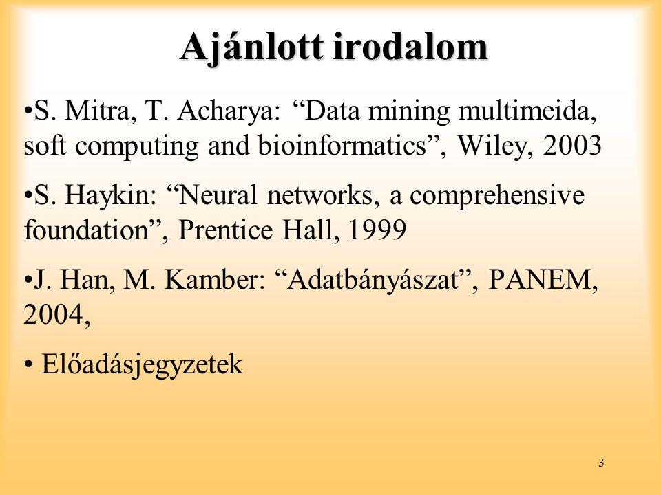 Ajánlott irodalom S. Mitra, T. Acharya: Data mining multimeida, soft computing and bioinformatics , Wiley, 2003.