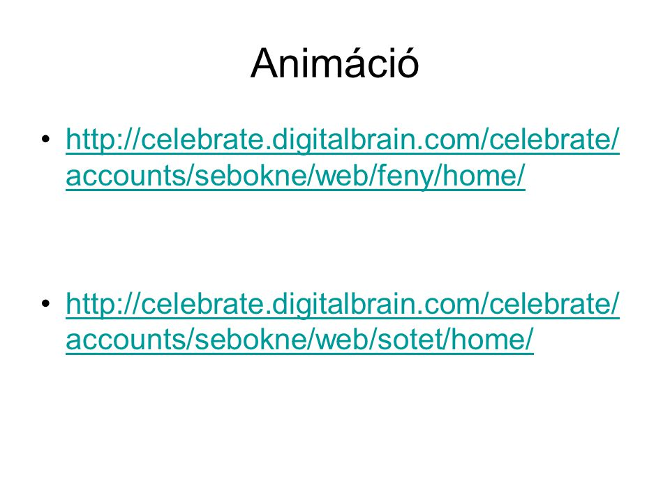 Animáció http://celebrate.digitalbrain.com/celebrate/accounts/sebokne/web/feny/home/