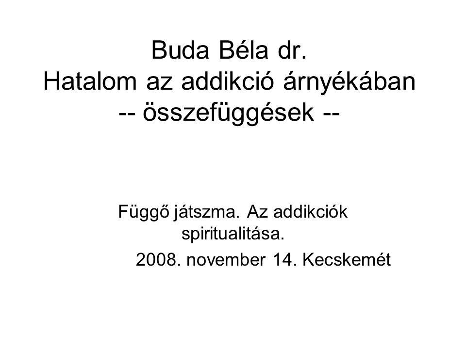 Buda Béla dr. Hatalom az addikció árnyékában -- összefüggések --
