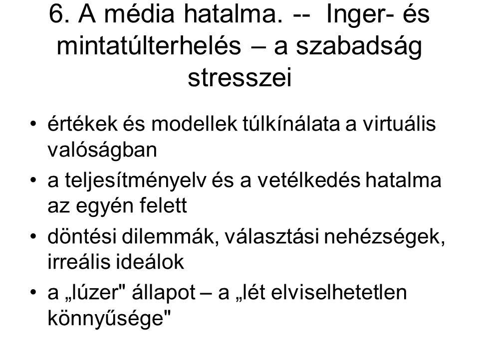 6. A média hatalma. -- Inger- és mintatúlterhelés – a szabadság stresszei