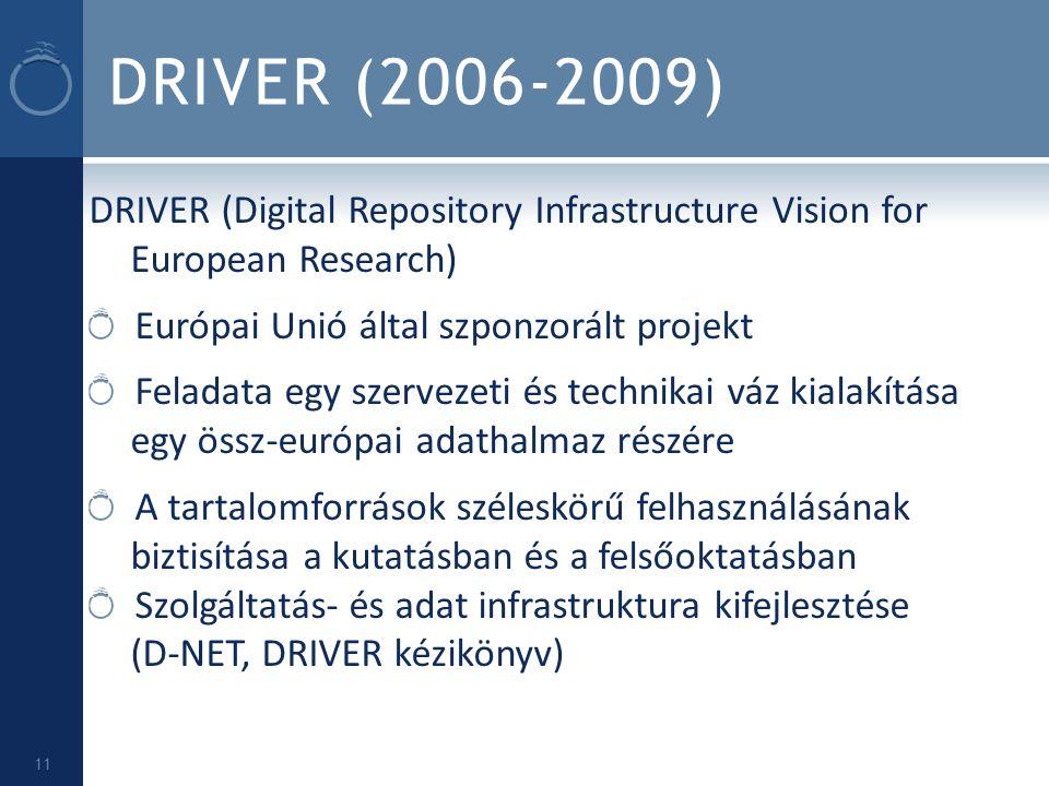 DRIVER (2006-2009) DRIVER (Digital Repository Infrastructure Vision for European Research) Európai Unió által szponzorált projekt.