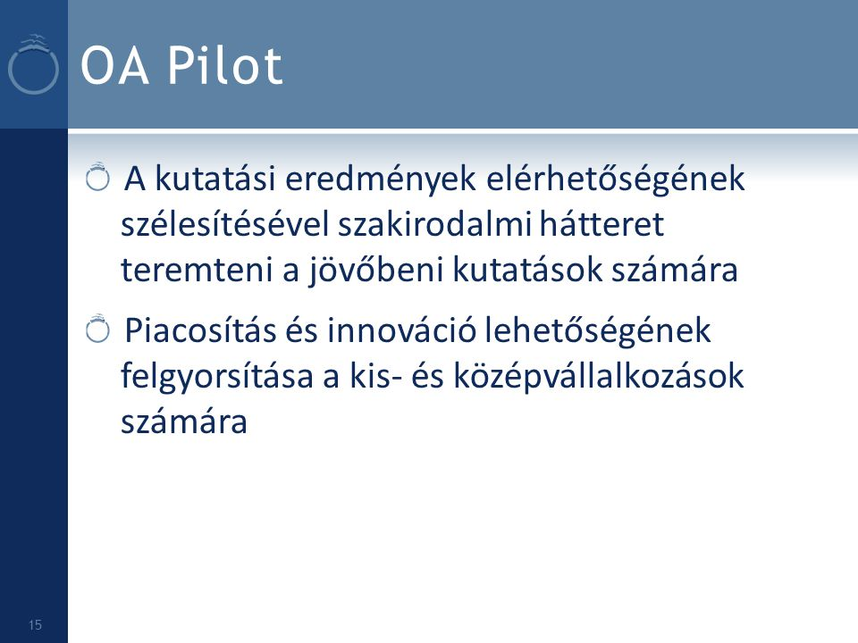 OA Pilot A kutatási eredmények elérhetőségének szélesítésével szakirodalmi hátteret teremteni a jövőbeni kutatások számára.
