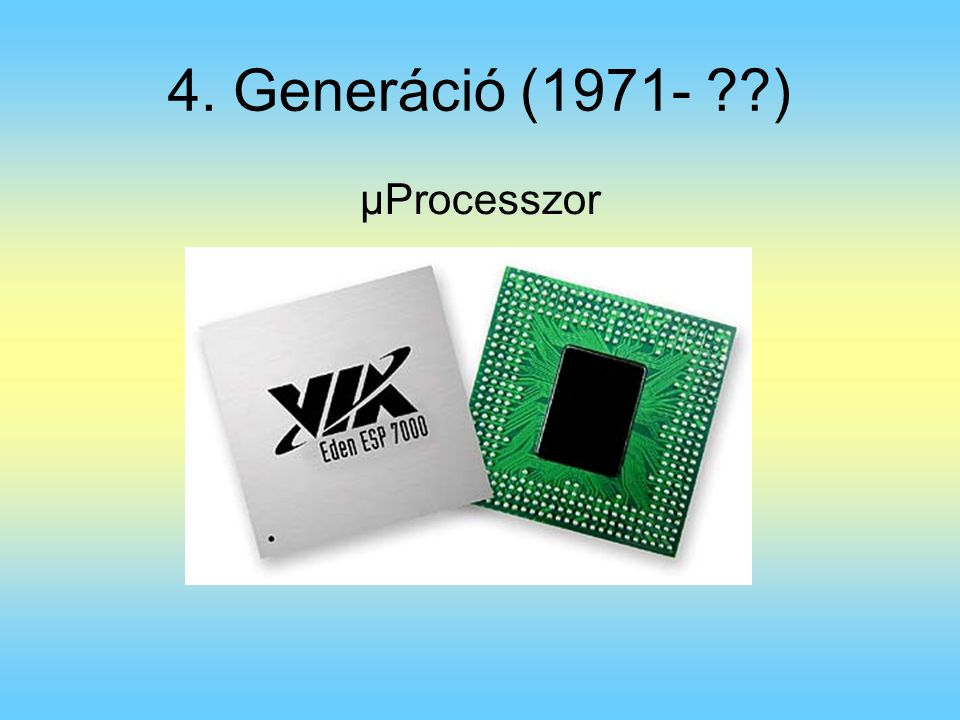 4. Generáció (1971- ) µProcesszor