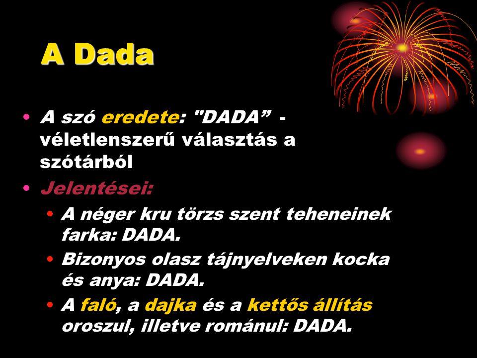 A Dada A szó eredete: DADA - véletlenszerű választás a szótárból