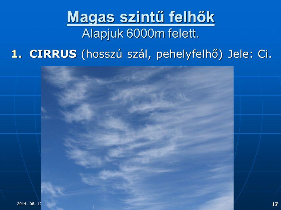 Magas szintű felhők Alapjuk 6000m felett.