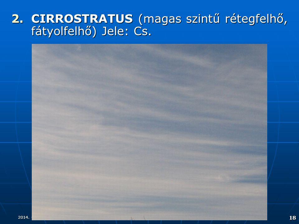 CIRROSTRATUS (magas szintű rétegfelhő, fátyolfelhő) Jele: Cs.
