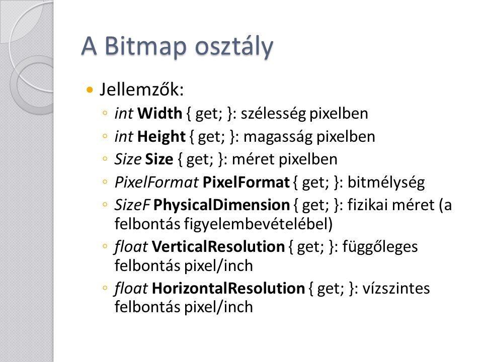 A Bitmap osztály Jellemzők: int Width { get; }: szélesség pixelben