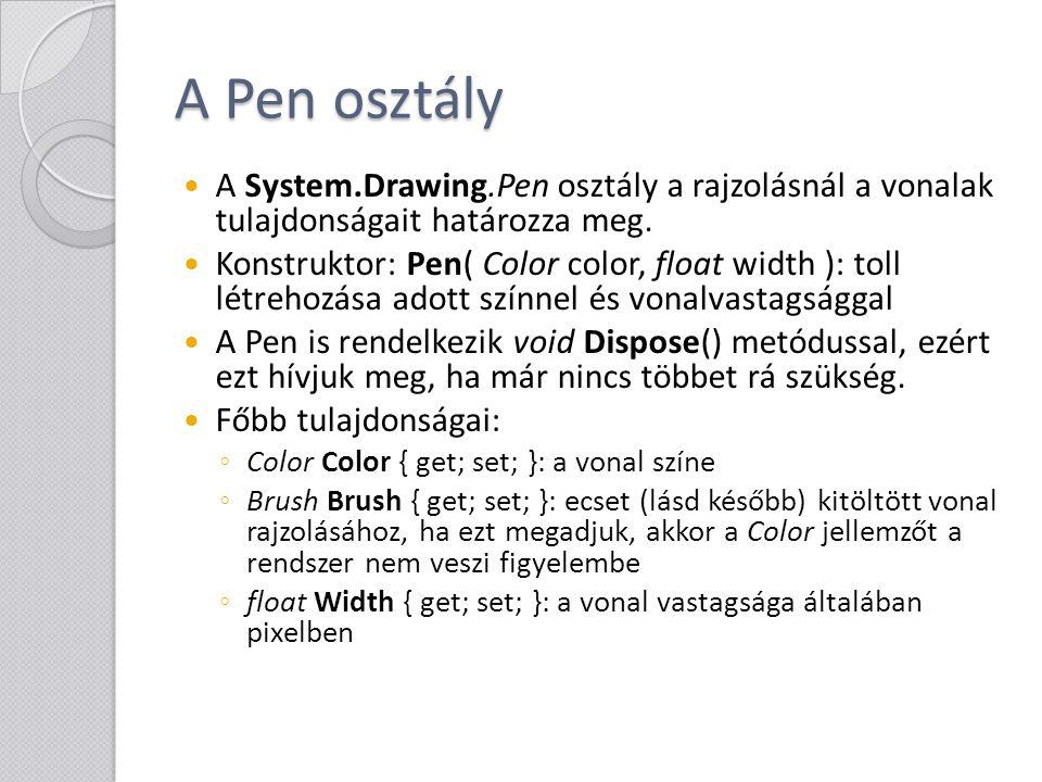 A Pen osztály A System.Drawing.Pen osztály a rajzolásnál a vonalak tulajdonságait határozza meg.