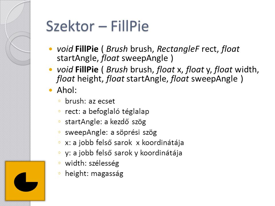 Szektor – FillPie void FillPie ( Brush brush, RectangleF rect, float startAngle, float sweepAngle )