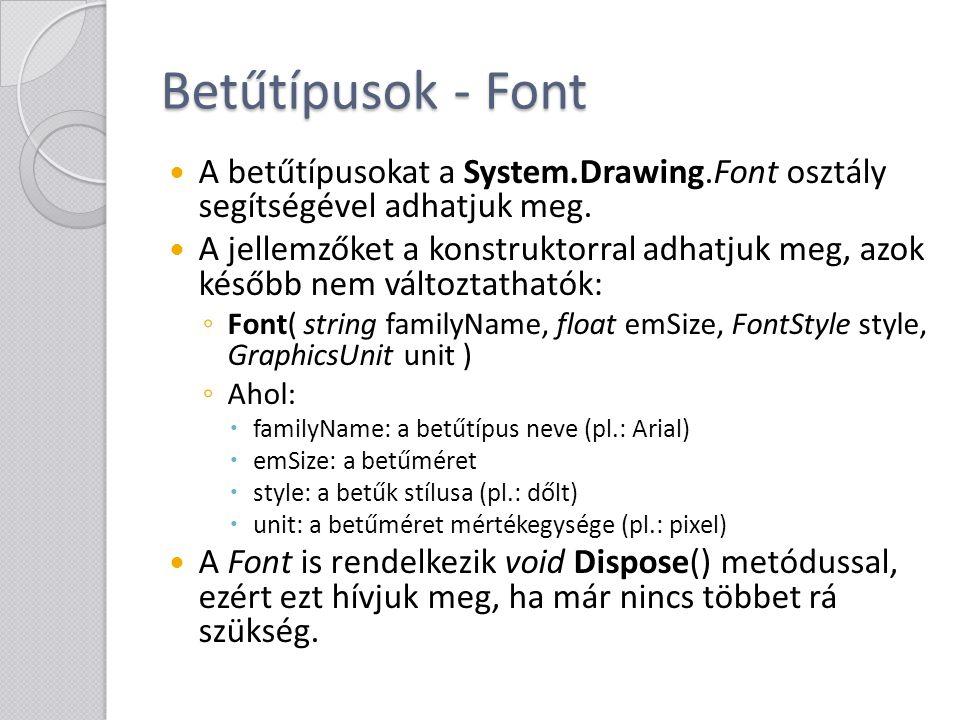 Betűtípusok - Font A betűtípusokat a System.Drawing.Font osztály segítségével adhatjuk meg.